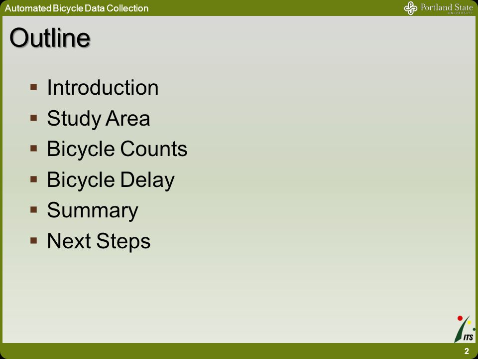 Outline  Introduction  Study Area  Bicycle Counts  Bicycle Delay  Summary  Next Steps Automated Bicycle Data Collection 2