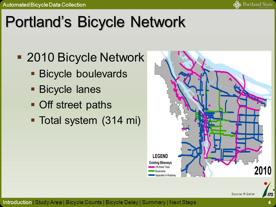 Portland's Bicycle Network Automated Bicycle Data Collection 4 Introduction | Study Area | Bicycle Counts | Bicycle Delay | Summary | Next Steps  2010 Bicycle Network  Bicycle boulevards  Bicycle lanes  Off street paths  Total system (314 mi) Source: R Geller