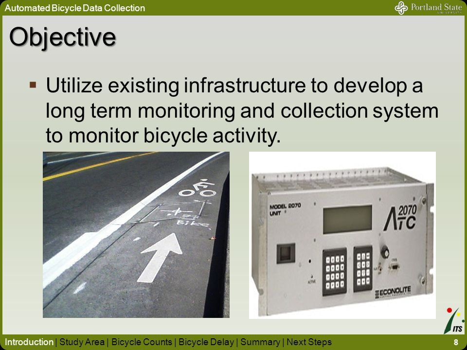 Objective  Utilize existing infrastructure to develop a long term monitoring and collection system to monitor bicycle activity.