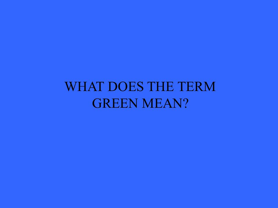 WHAT DOES THE TERM GREEN MEAN