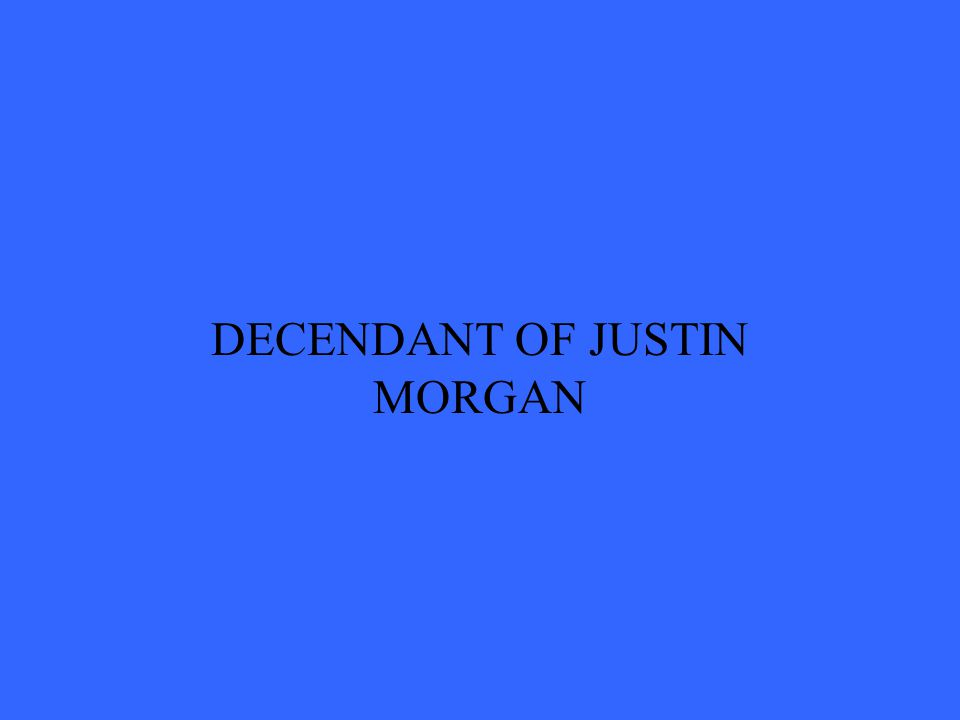 DECENDANT OF JUSTIN MORGAN