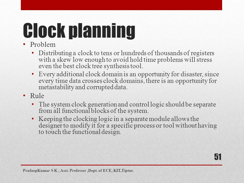Clock planning Problem Distributing a clock to tens or hundreds of thousands of registers with a skew low enough to avoid hold time problems will stre