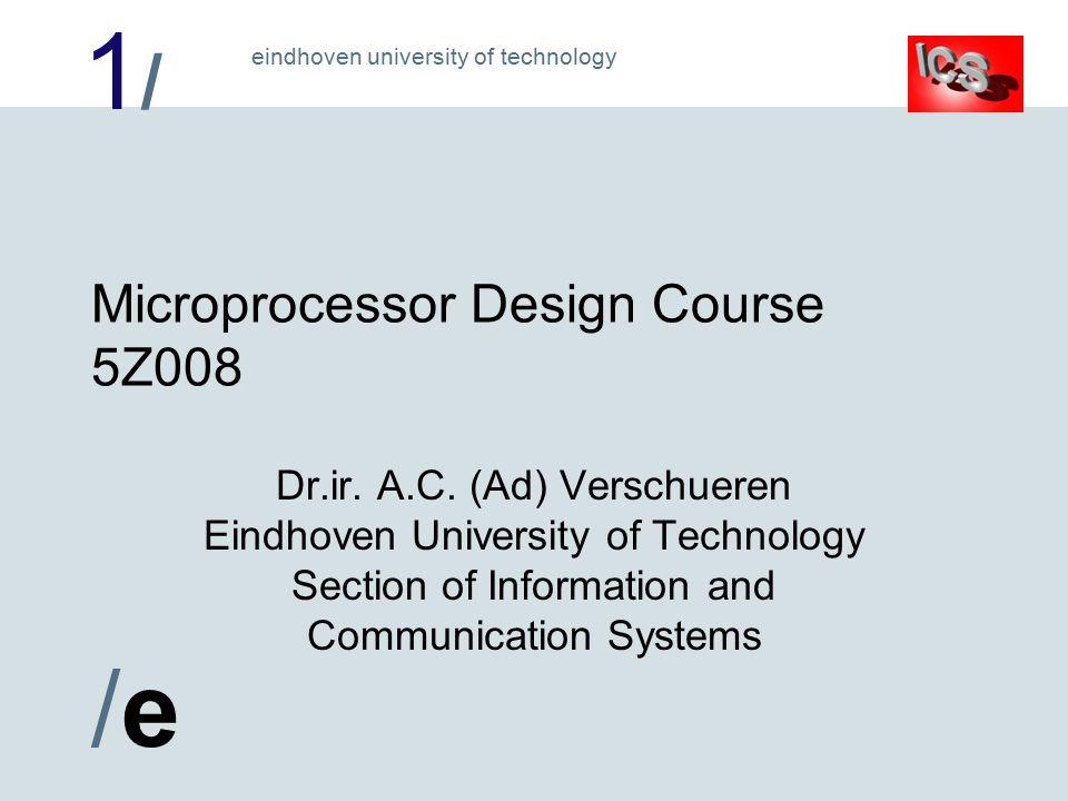 1/1/ /e/e eindhoven university of technology Microprocessor Design Course 5Z008 Dr.ir.