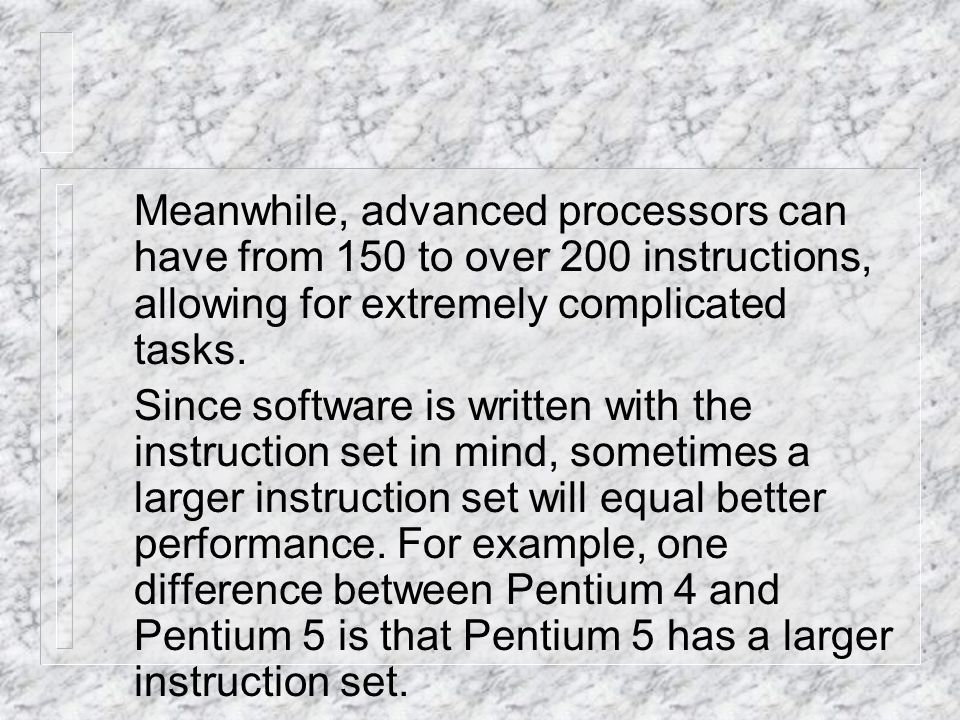 Meanwhile, advanced processors can have from 150 to over 200 instructions, allowing for extremely complicated tasks.