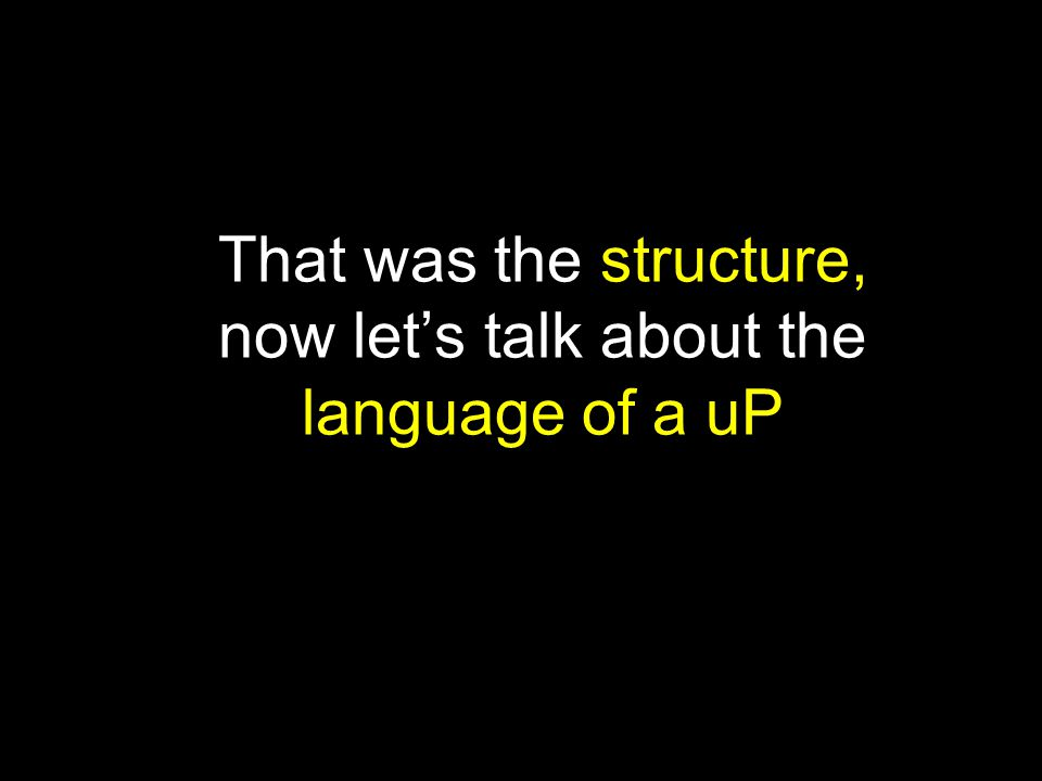 That was the structure, now let's talk about the language of a uP