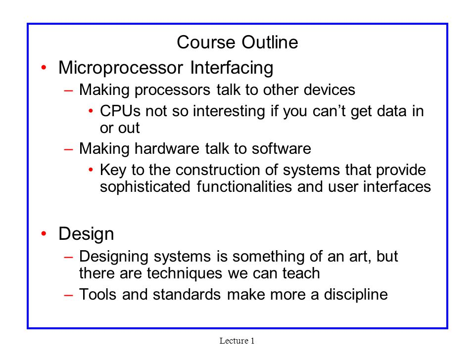 Lecture 1 Lab: The Soul of the Course Three machine problems and one design project –MP1: VHDL, intro to the lab equipment –MP2: Connecting hardware to Linux –MP3: Video and the NTSC standard –MP4: Design your own system, a.k.a.