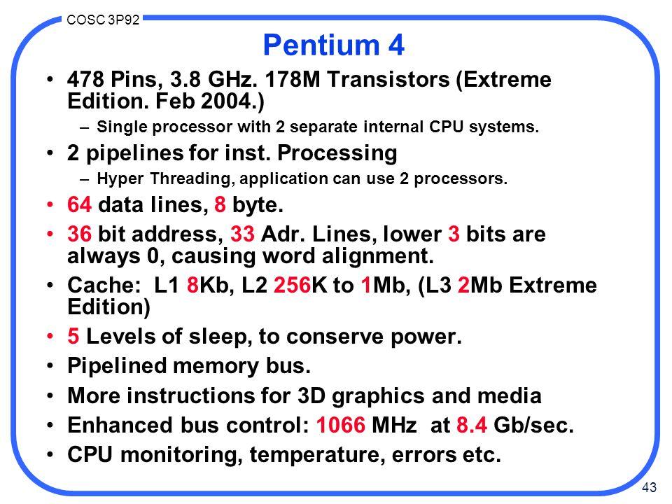 43 COSC 3P92 Pentium 4 478 Pins, 3.8 GHz. 178M Transistors (Extreme Edition.