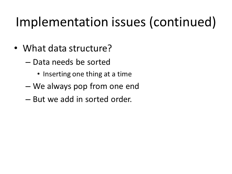 Implementation issues (continued) What data structure.