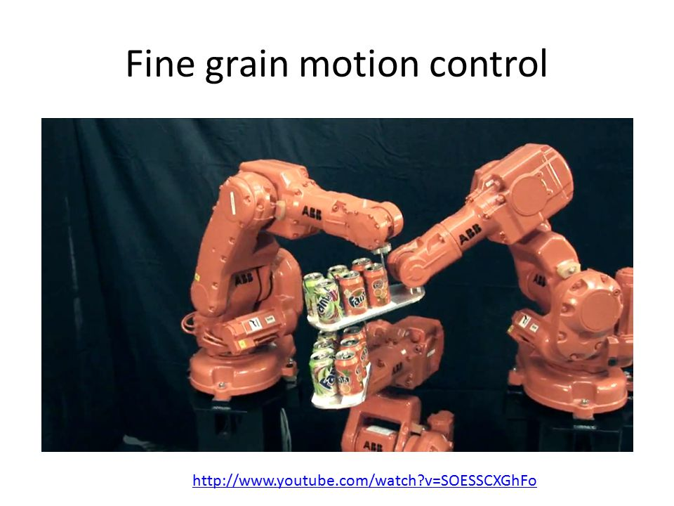 Fine grain motion control http://www.youtube.com/watch v=SOESSCXGhFo