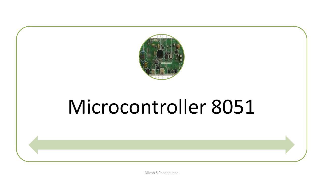 Microcontroller 8051 Nilesh S.Panchbudhe