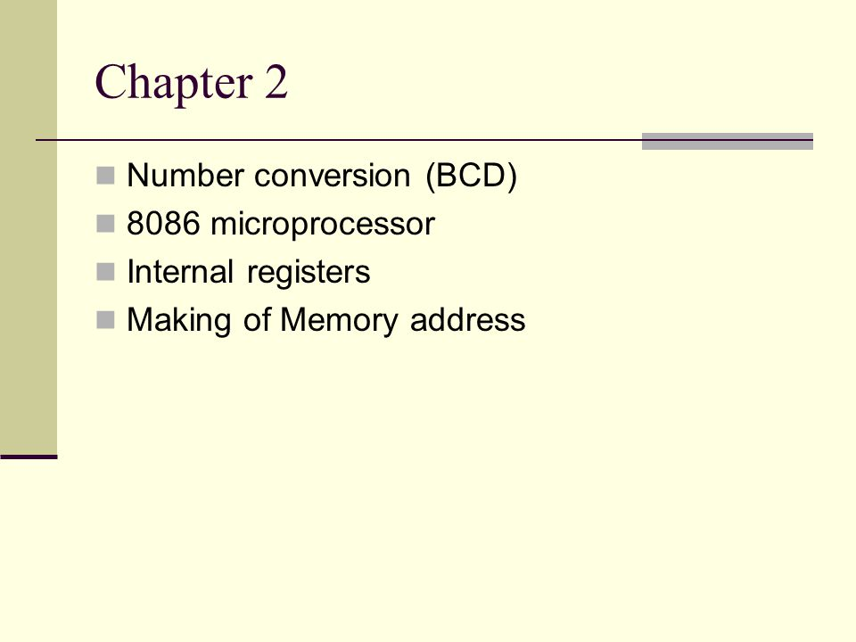 Chapter 2 Number conversion (BCD) 8086 microprocessor Internal registers Making of Memory address