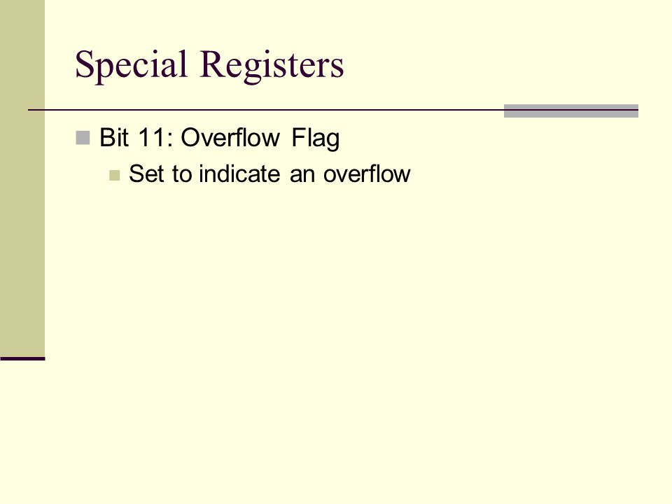 Special Registers Bit 11: Overflow Flag Set to indicate an overflow