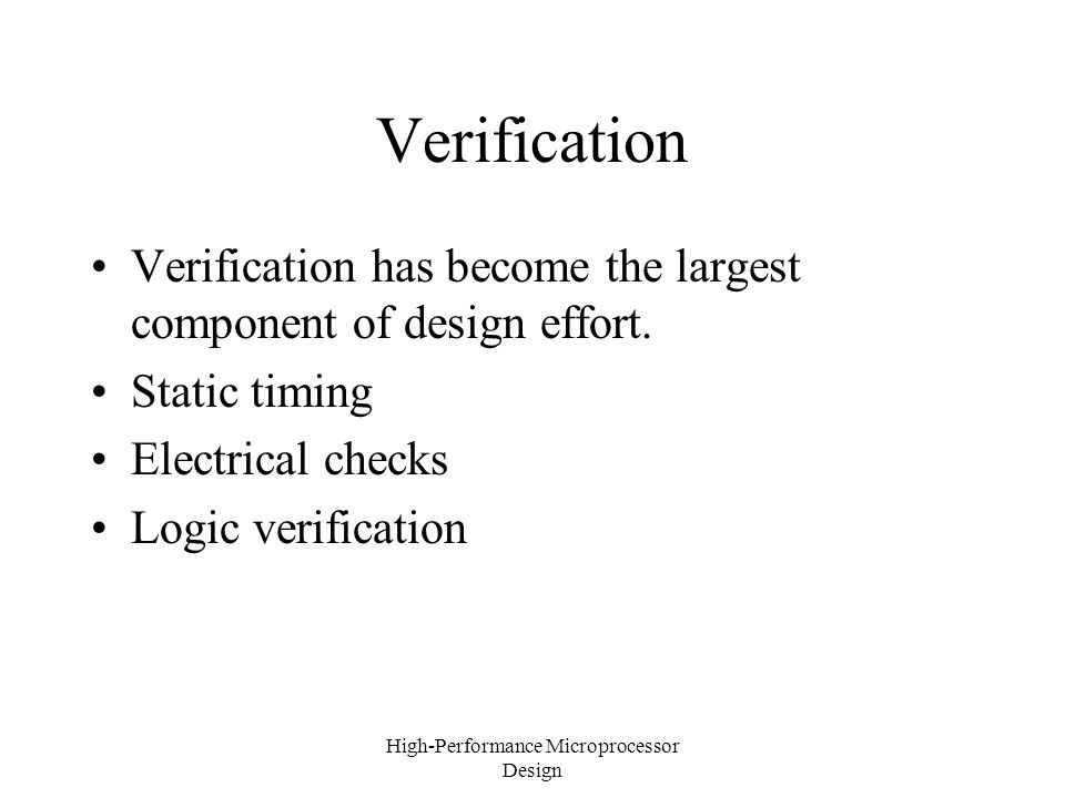 High-Performance Microprocessor Design Verification Verification has become the largest component of design effort.