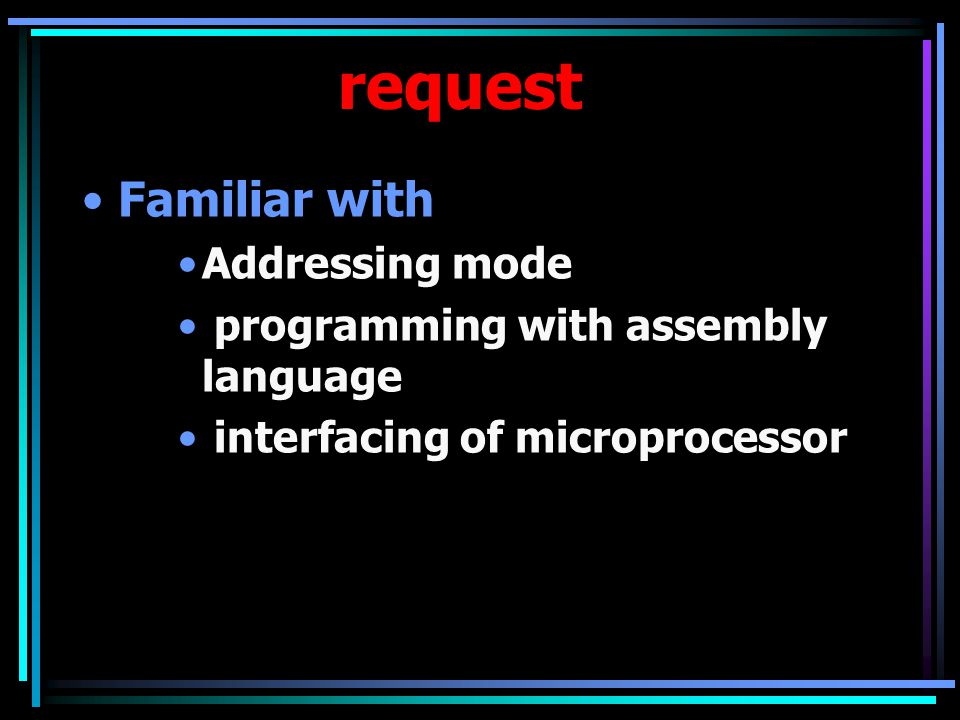 request Familiar with Addressing mode programming with assembly language interfacing of microprocessor