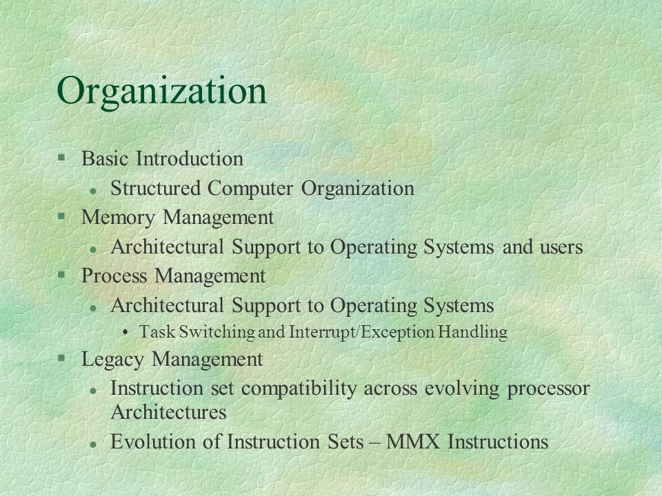 Organization  Basic Introduction Structured Computer Organization  Memory Management Architectural Support to Operating Systems and users  Process