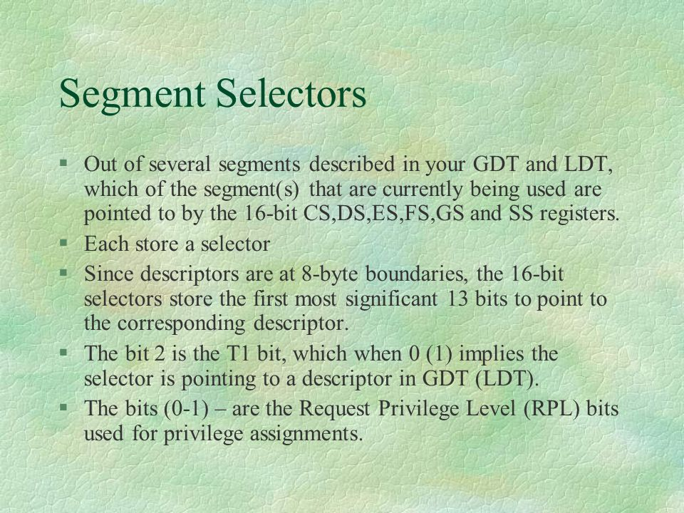 Segment Selectors  Out of several segments described in your GDT and LDT, which of the segment(s) that are currently being used are pointed to by the