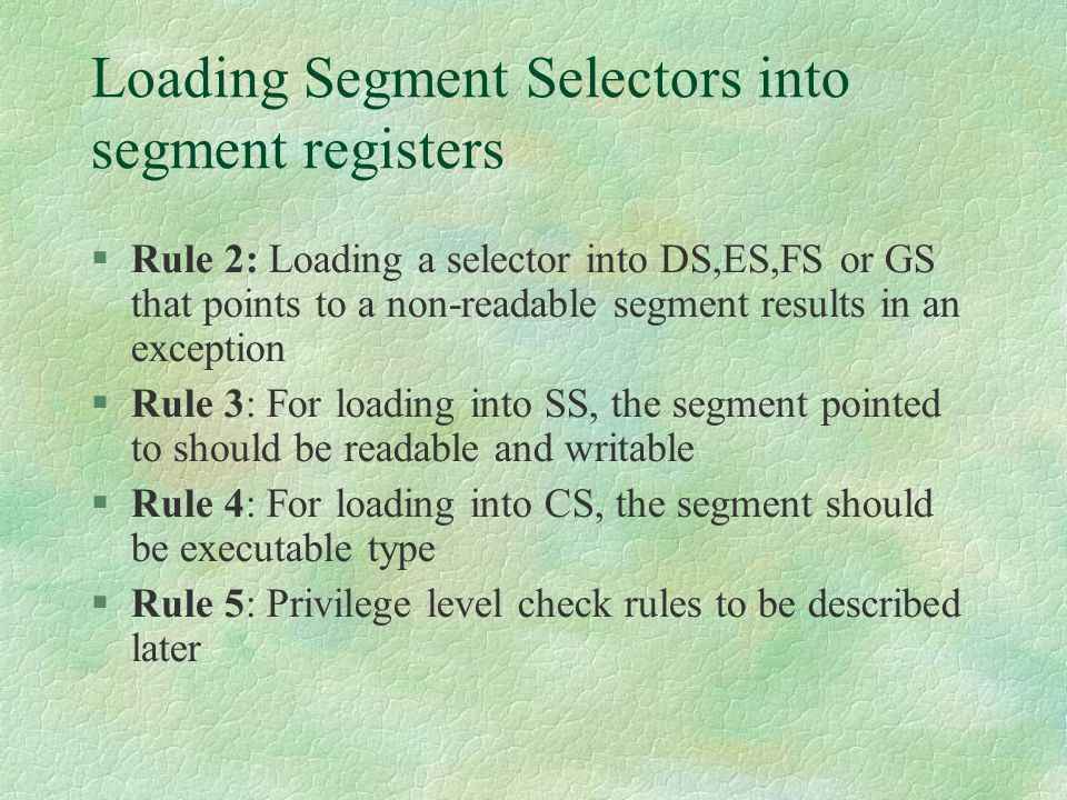 Loading Segment Selectors into segment registers  Rule 2: Loading a selector into DS,ES,FS or GS that points to a non-readable segment results in an