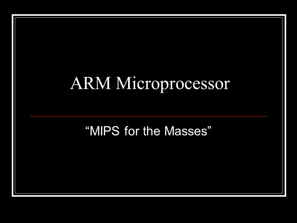 "ARM Microprocessor ""MIPS for the Masses"""