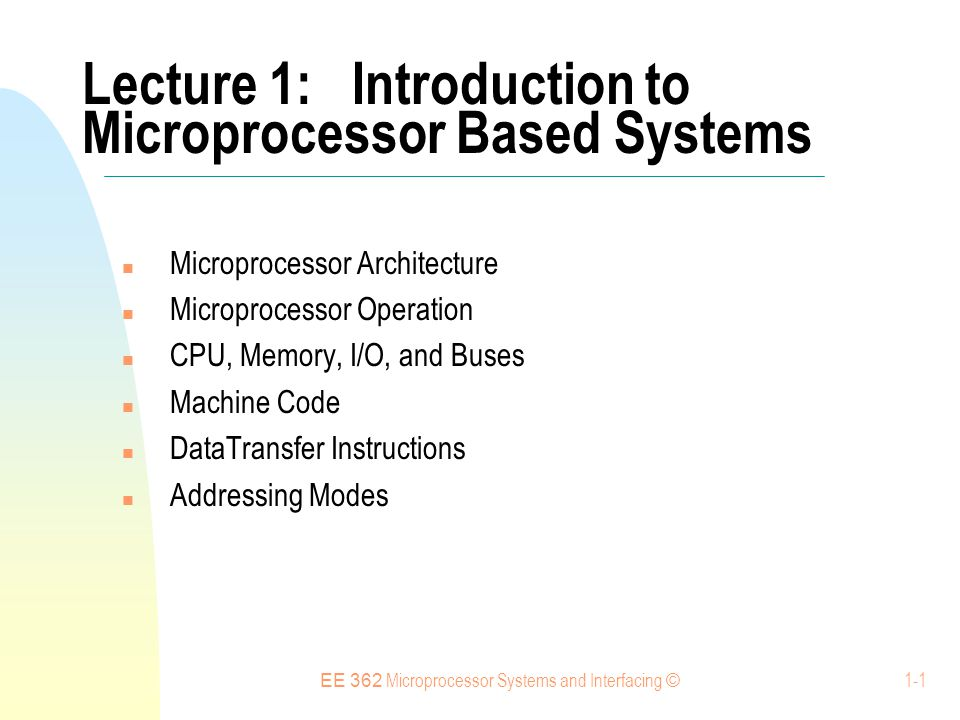 EE 362 Microprocessor Systems and Interfacing © 1-22 Data Transfer Instructions: LDAA Example: LDAA$1006 Stored as: Location Contents E00086 E00110 E00206 What type of addressing is used.