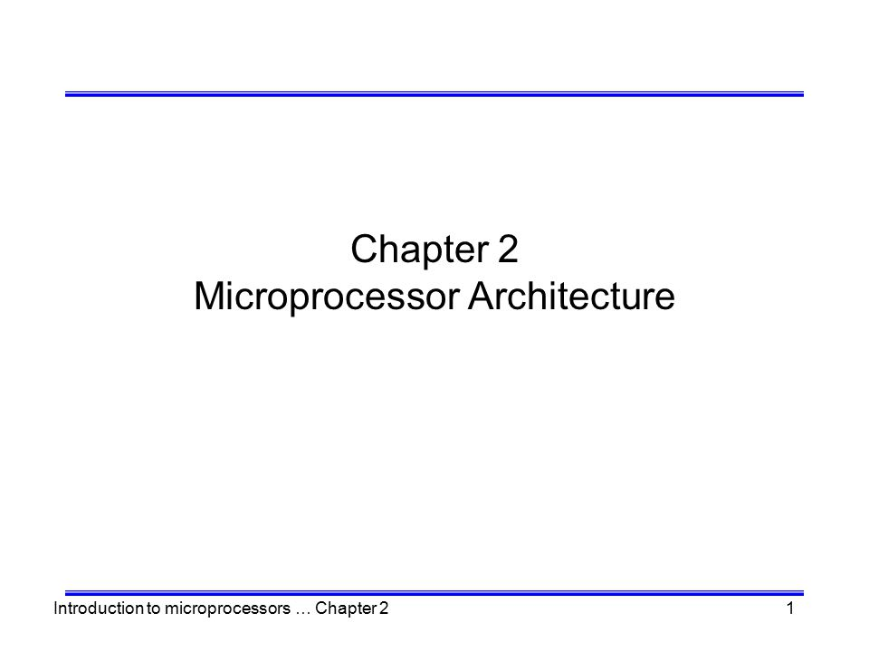 Introduction to microprocessors … Chapter 22 Microprocessor Architecture The microprocessor can be programmed to perform functions on given data by writing specific instructions into its memory.