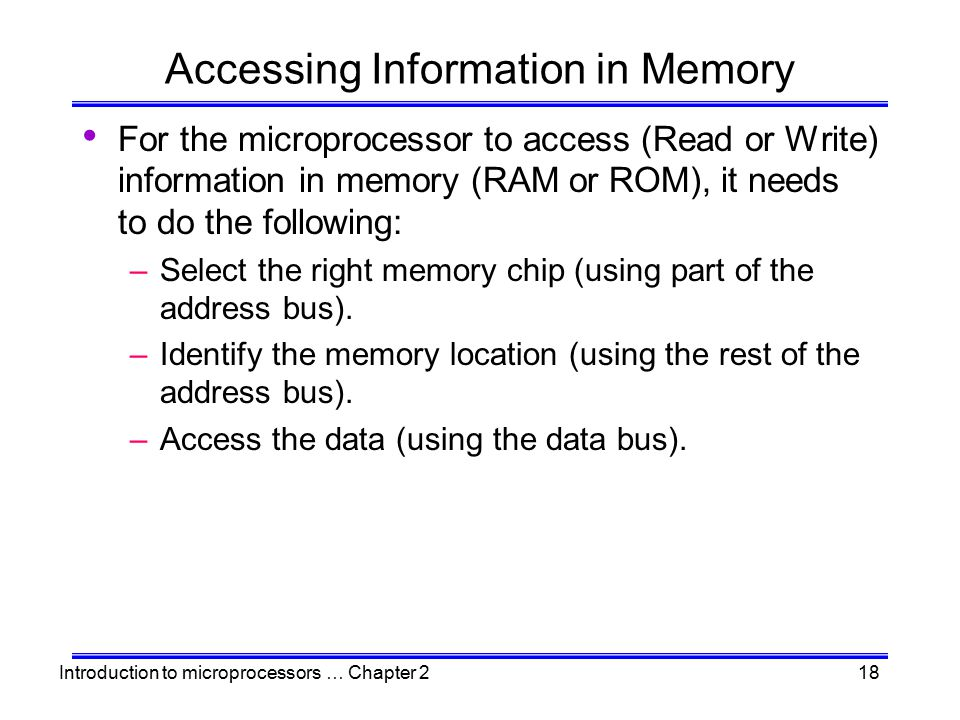 Introduction to microprocessors … Chapter 218 Accessing Information in Memory For the microprocessor to access (Read or Write) information in memory (