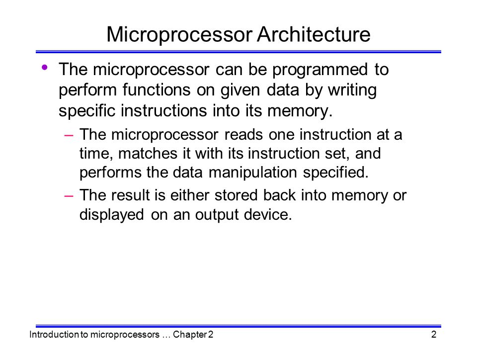 Introduction to microprocessors … Chapter 22 Microprocessor Architecture The microprocessor can be programmed to perform functions on given data by wr