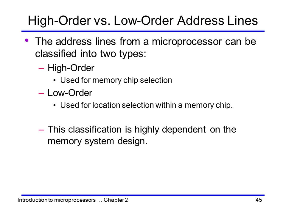 Introduction to microprocessors … Chapter 245 High-Order vs. Low-Order Address Lines The address lines from a microprocessor can be classified into tw