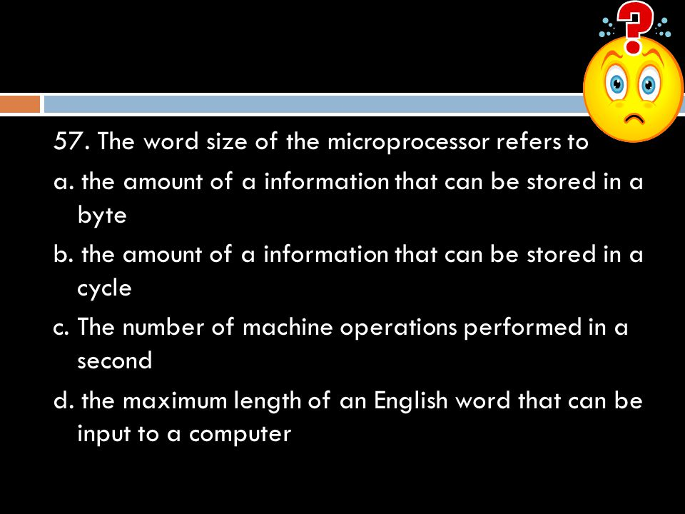 57.The word size of the microprocessor refers to a.
