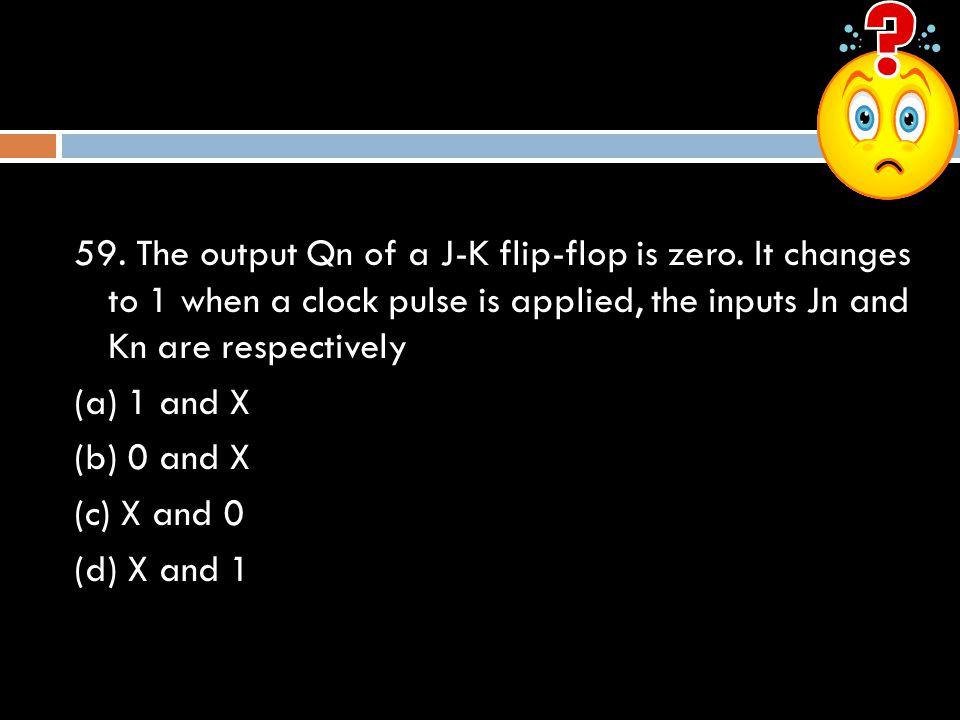 59.The output Qn of a J-K flip-flop is zero.