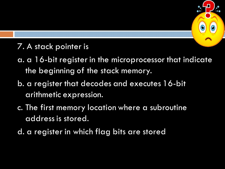 7.A stack pointer is a.
