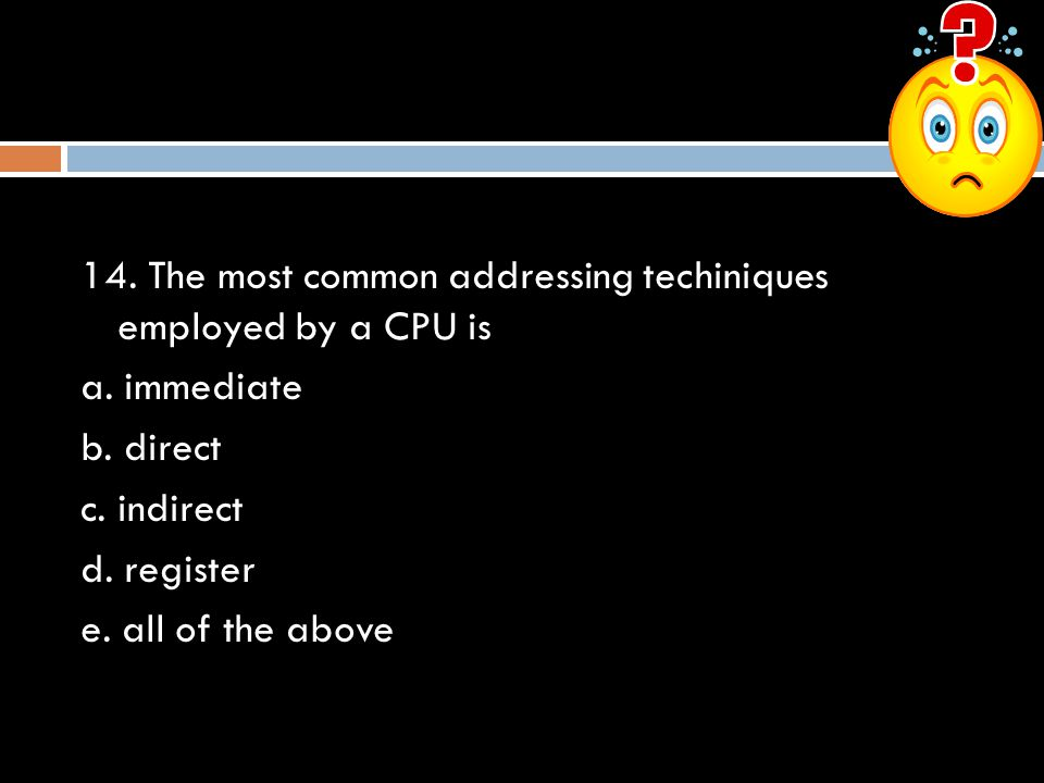 14.The most common addressing techiniques employed by a CPU is a.
