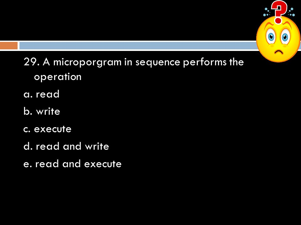 29.A microporgram in sequence performs the operation a.