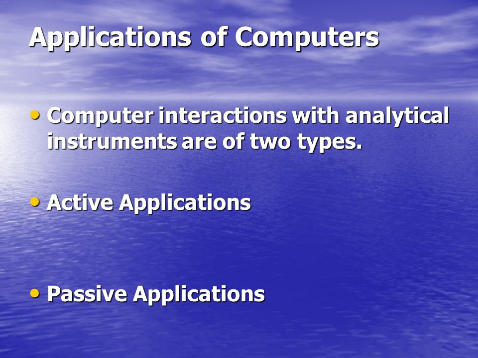 Applications of Computers Computer interactions with analytical instruments are of two types.