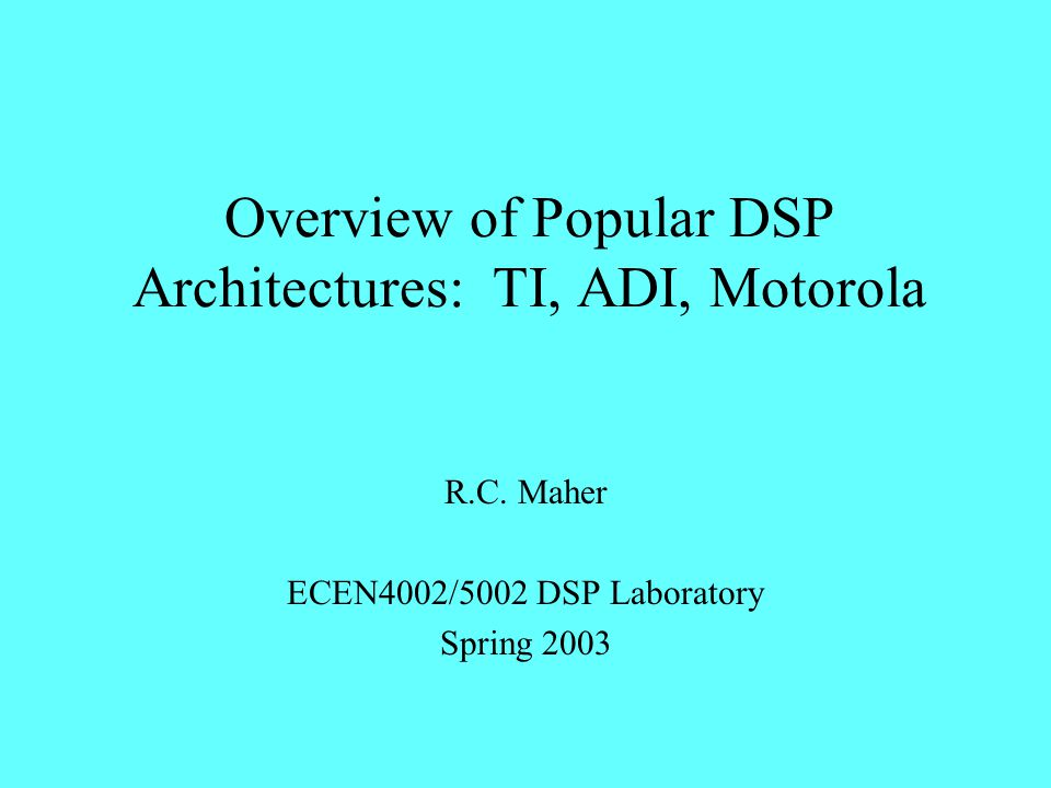 Overview of Popular DSP Architectures: TI, ADI, Motorola R.C.