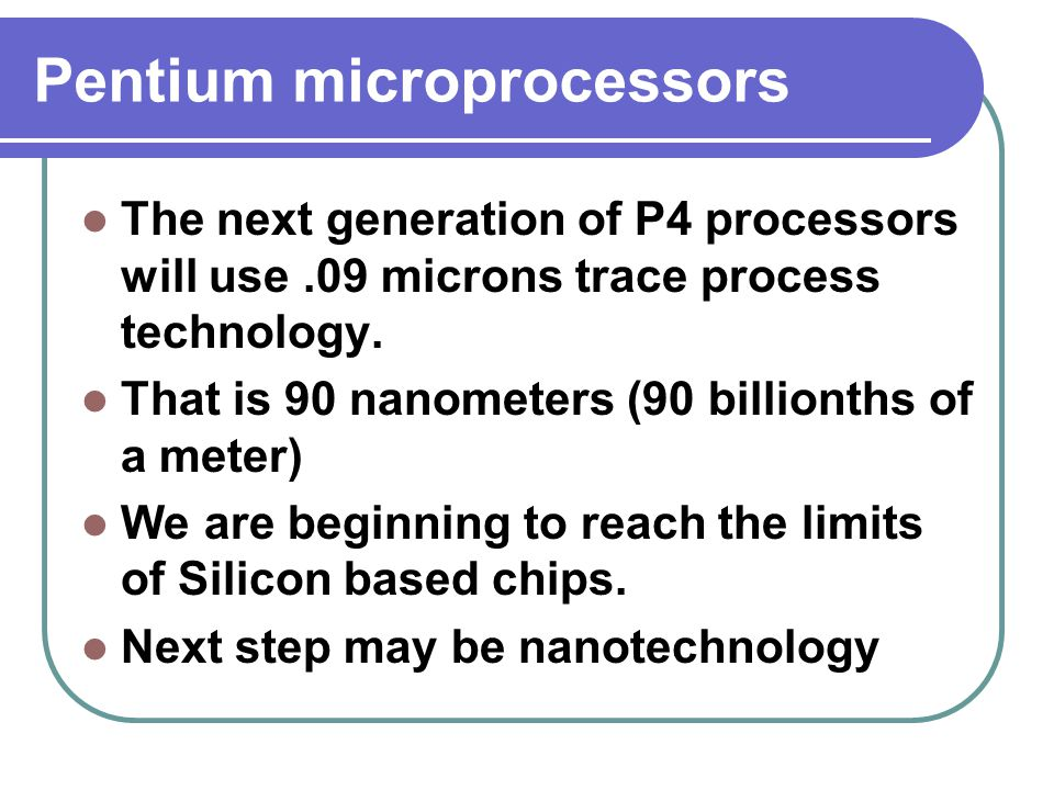 The next generation of P4 processors will use.09 microns trace process technology.
