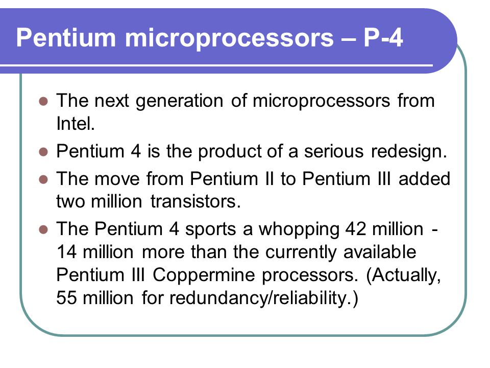 The Pentium 4 is significantly larger than its predecessor.