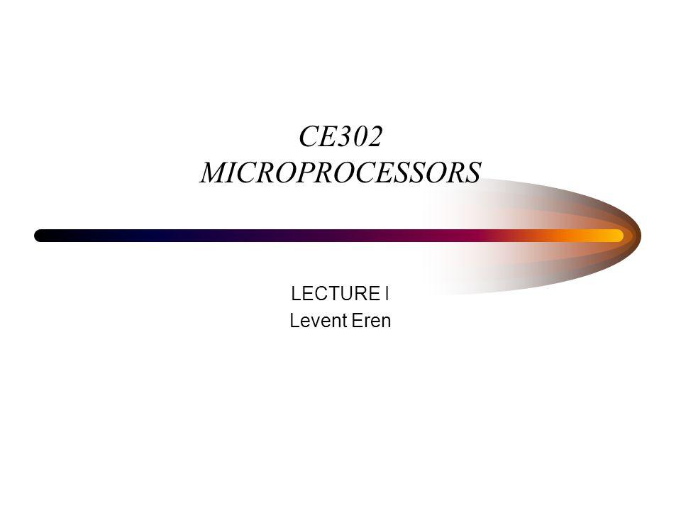 CE302 MICROPROCESSORS LECTURE I Levent Eren