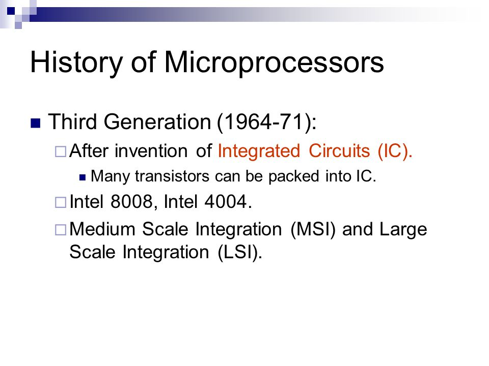 History of Microprocessors Third Generation (1964-71):  After invention of Integrated Circuits (IC).