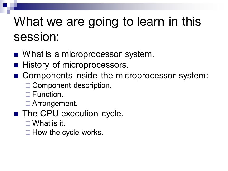 What we are going to learn in this session: What is a microprocessor system.