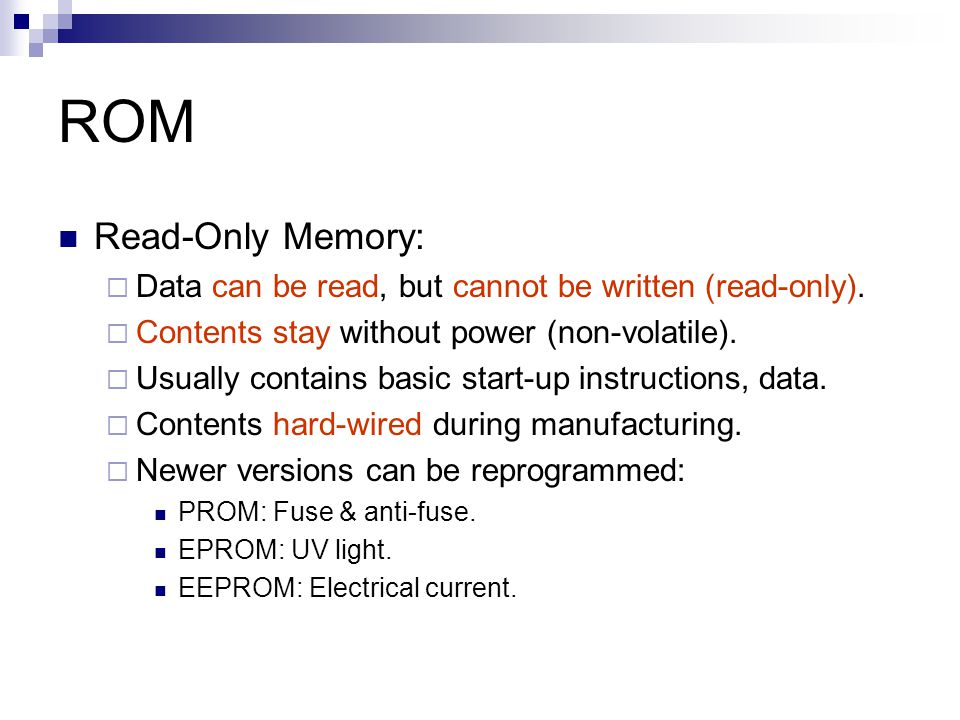 ROM Read-Only Memory:  Data can be read, but cannot be written (read-only).