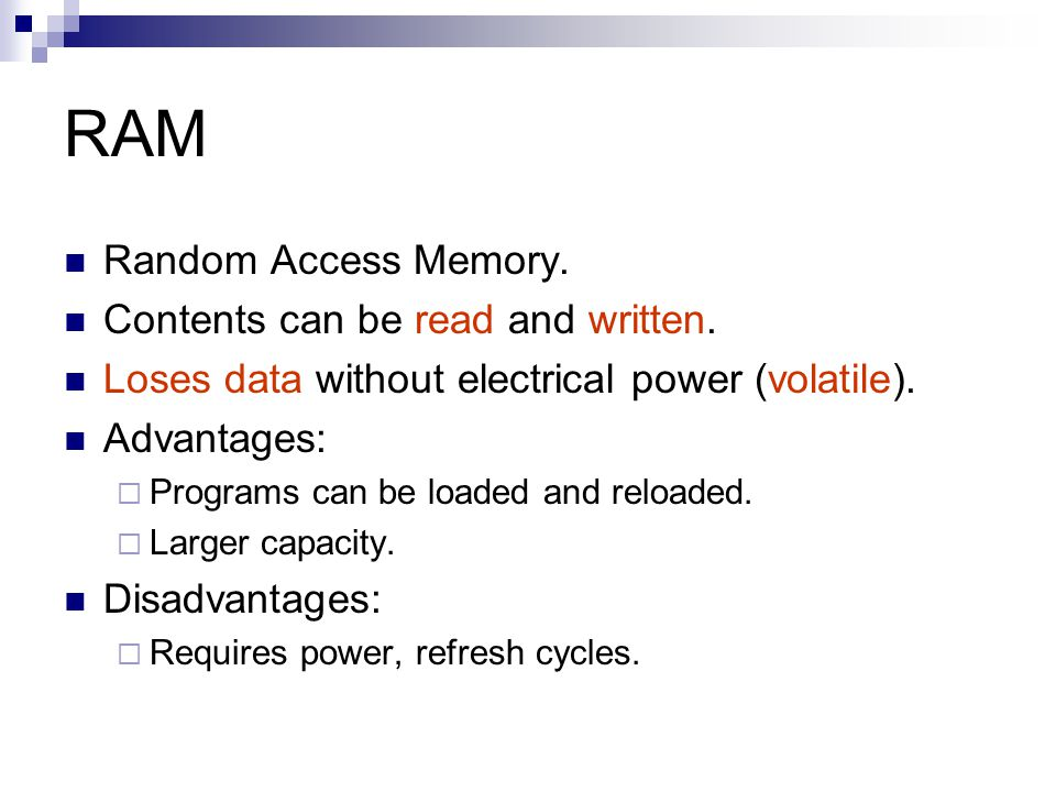 RAM Random Access Memory. Contents can be read and written.
