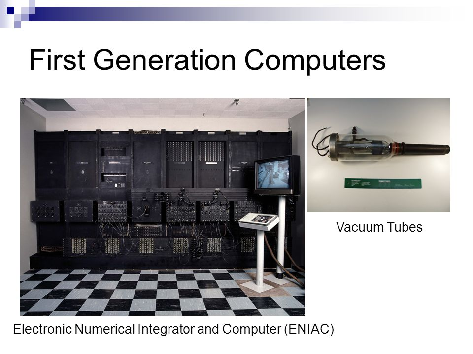 First Generation Computers Electronic Numerical Integrator and Computer (ENIAC) Vacuum Tubes