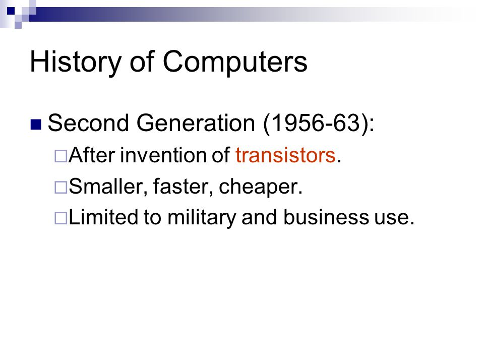 History of Computers Second Generation (1956-63):  After invention of transistors.