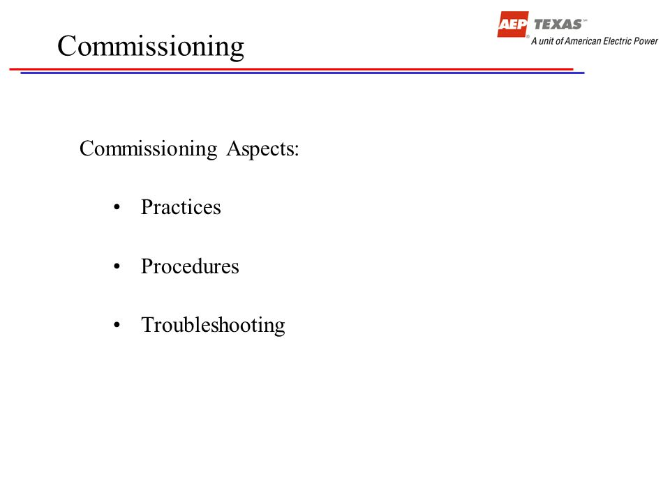Commissioning Commissioning Aspects: Practices Procedures Troubleshooting