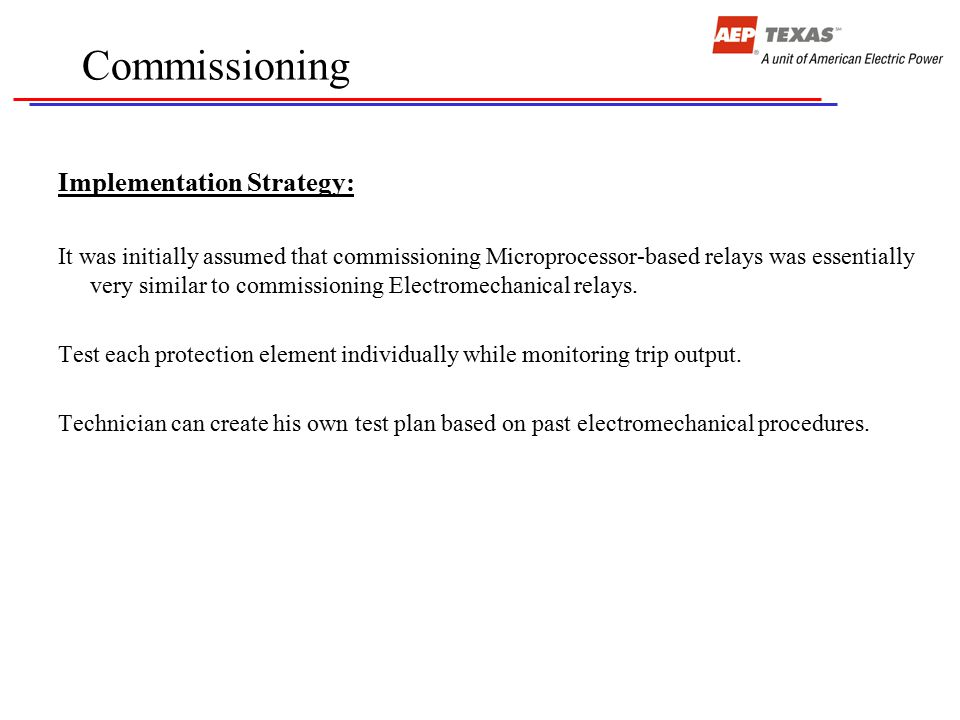 Commissioning Implementation Strategy: It was initially assumed that commissioning Microprocessor-based relays was essentially very similar to commiss