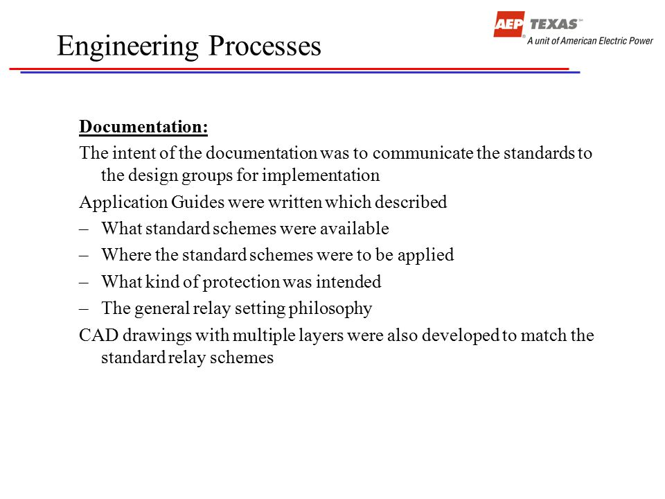 Engineering Processes Documentation: The intent of the documentation was to communicate the standards to the design groups for implementation Applicat