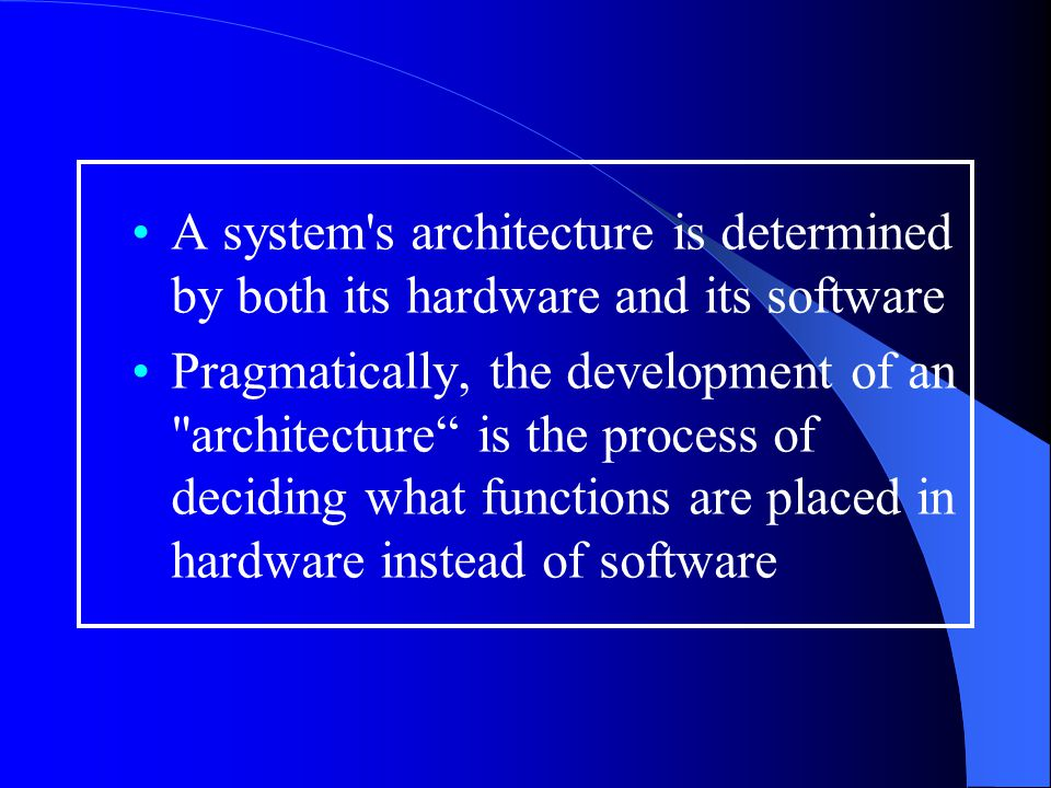Hardware Design Levels Global (overall system structure) oProcessors oControl oMemory units oI/O channels Processor oInterfaces oInstruction sets oData representation Cont.