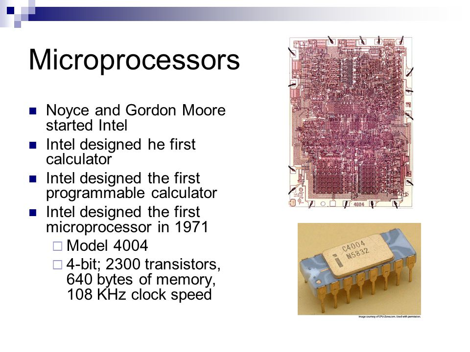Microprocessors Noyce and Gordon Moore started Intel Intel designed he first calculator Intel designed the first programmable calculator Intel designe