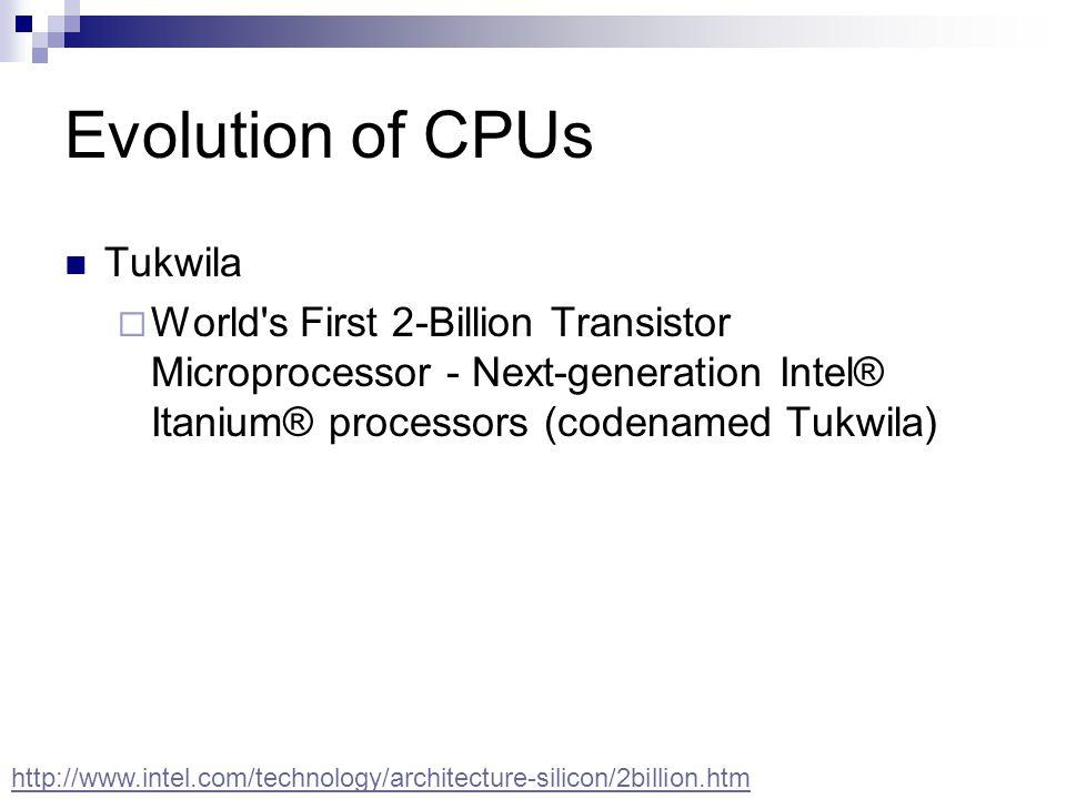 Evolution of CPUs Tukwila  World's First 2-Billion Transistor Microprocessor - Next-generation Intel® Itanium® processors (codenamed Tukwila) http://