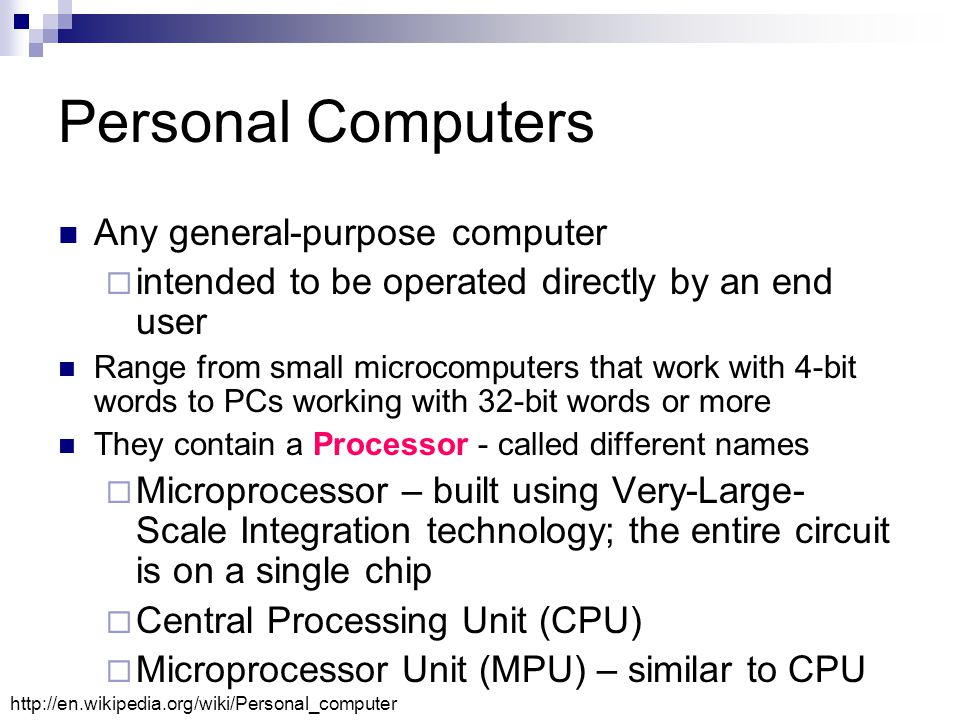 Supercomputers Fastest and most powerful mainframes  Contain multiple central processors (CPU)  Used for scientific applications, and number crunching  Now have teraflops performance FLoating Point Operations Per Second (FLOPS) Used to measure the speed f the computer Examples of special-purpose supercomputers:  Belle, Deep Blue, and Hydra, for playing chess BelleDeep BlueHydrachess  Reconfigurable computing machines or parts of machines Reconfigurable computing  GRAPE, for astrophysics and molecular dynamics GRAPE  Deep Crack, for breaking the DES cipher Deep CrackDEScipher  MDGRAPE-3, for protein structure computation MDGRAPE-3 http://en.wikipedia.org/wiki/Supercomputer